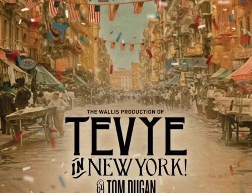 Running thru July 25, 2021: The Wallis Re-Opens, World Premiere of Tevyein New York!